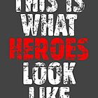THIS IS WHAT HEROES LOOK LIKE (Vintage White-Red) by theshirtshops