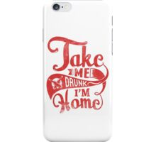Quote - Take me Drunk i'm Home iPhone Case/Skin