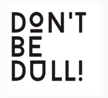 Don't be dull Kids Tee