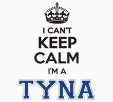 I cant keep calm Im a TYNA by icant
