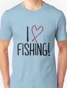 I Love Fishing Unisex T-Shirt
