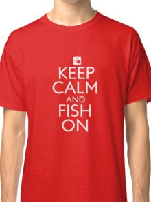 Keep Calm and Fish On Classic T-Shirt