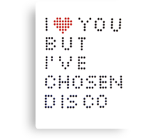 I ♥ you but I've chosen disco Canvas Print