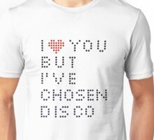 I ♥ you but I've chosen disco Unisex T-Shirt