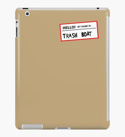Trashboat is my name now dude! iPad Case/Skin