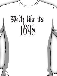 Waltz Like Its 1698 T-Shirt