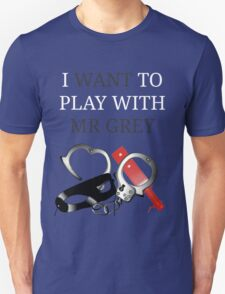 Play with Mr Grey  T-Shirt