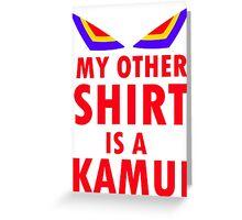 My Other Shirt is a Kamui - Kill la Kill (JUNKETSU VERSION) Greeting Card