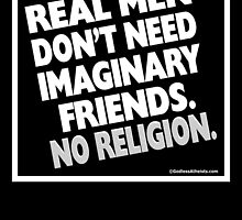 Real Men Don't Need Imaginary Friends by Kowulz