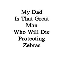 My Dad Is That Great Woman Who Will Die Protecting Zebras  Photographic Print