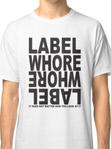 Label Whore Classic T-Shirt
