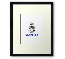 I cant keep calm Im a VANZELLA Framed Print
