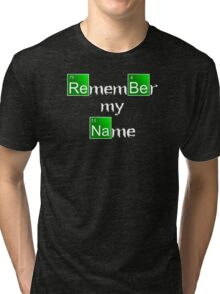 Remember My Name Breaking Bad Tri-blend T-Shirt