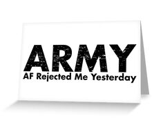 ARMY-AF Rejected Me Yesterday Greeting Card