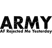 ARMY-AF Rejected Me Yesterday Photographic Print
