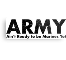 ARMY- Ain't Ready for the Marines Yet Metal Print