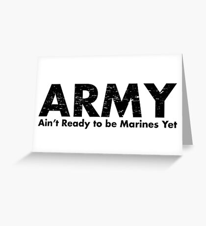 ARMY- Ain't Ready for the Marines Yet Greeting Card