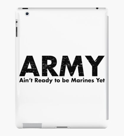ARMY- Ain't Ready for the Marines Yet iPad Case/Skin