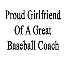 Proud Girlfriend Of A Great Baseball Coach  by supernova23