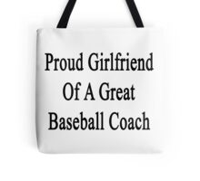 Proud Girlfriend Of A Great Baseball Coach  Tote Bag