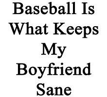 Baseball Is What Keeps My Boyfriend Sane  by supernova23