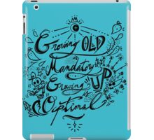 Growing old and up iPad Case/Skin