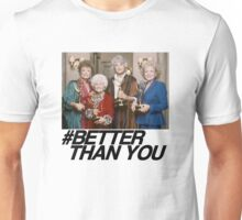 The Golden Girls are Better Than You Unisex T-Shirt