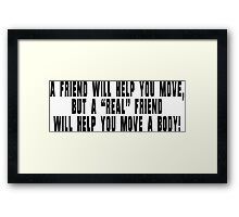 """A friend will help you move, but a """"real"""" friend will help you Funny Geek Nerd Framed Print"""