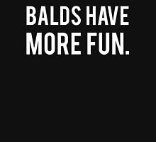 Balds Have More Fun Unisex T-Shirt