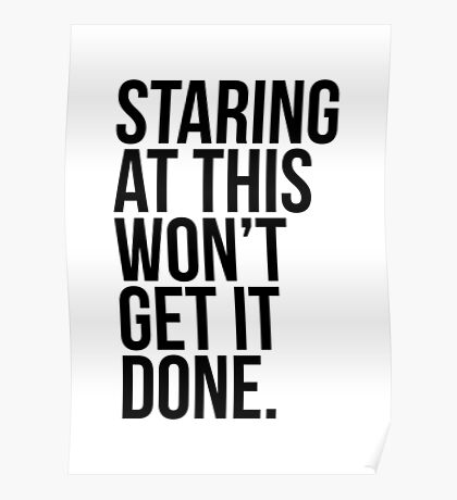 Staring At This Won't Get It Done Poster