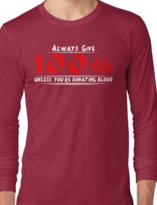 Always give 100% unless you're donating blood Funny Geek Nerd Long Sleeve T-Shirt