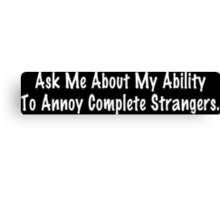 Ask me about my ability to annoy complete strangers! Funny Geek Nerd Canvas Print