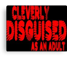 Cleverly disguised as an adult Funny Geek Nerd Canvas Print