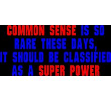 Common sense is so rare these days' it should be classified as a super power Funny Geek Nerd Photographic Print