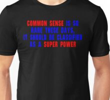 Common sense is so rare these days' it should be classified as a super power Funny Geek Nerd Unisex T-Shirt