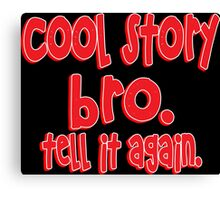 Cool story bro tell it again Funny Geek Nerd Canvas Print