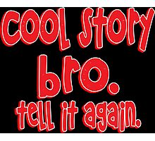 Cool story bro tell it again Funny Geek Nerd Photographic Print
