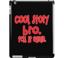 Cool story bro tell it again Funny Geek Nerd iPad Case/Skin
