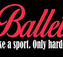 ballet like a sport only harder by teeshoppy