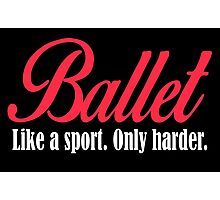 ballet like a sport only harder Photographic Print