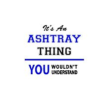 It's an ASHTRAY thing, you wouldn't understand !! by thinging