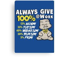 Always Give 100% At Work Canvas Print