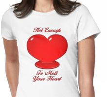 Hot Enough To Melt Your Heart- Captioned Womens Fitted T-Shirt