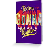 Quote - Today I'm Gonna Stay Positive Greeting Card