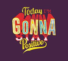 Quote - Today I'm Gonna Stay Positive Unisex T-Shirt