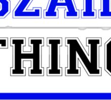 It's an ASZAINE thing, you wouldn't understand !! Sticker