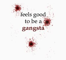 It Feels Good to be a Gangsta Unisex T-Shirt