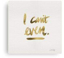 I Can't Even – Gold Ink Canvas Print