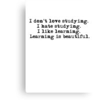I don't love studying. I hate studying. I like learning. Learning is beautiful. - Natalie Portman Canvas Print