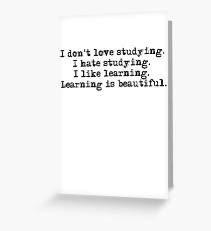 I don't love studying. I hate studying. I like learning. Learning is beautiful. - Natalie Portman Greeting Card